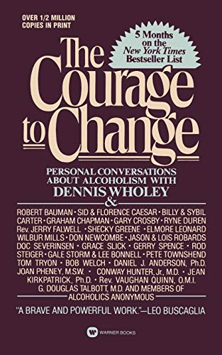 9780446357586: Courage to Change: Personal Conversation About Alcoholism with Dennis Wholey (Hope and Help for Alcoholics and Their Families)