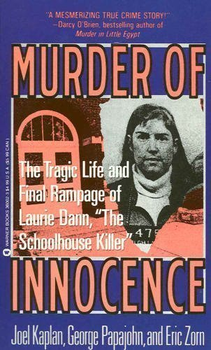 Murder of Innocence: The Tragic Life and Final Rampage of Laurie Dann, the Schoolhouse Killer: ...