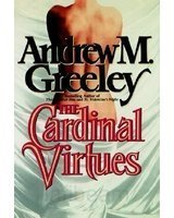 Cardinal Virtues: Greeley, Andrew M.