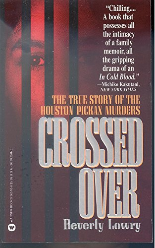 9780446365109: Crossed over: The True Story of the Houston Pickax Murders