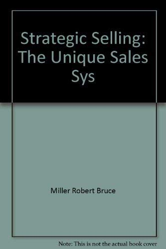 Strategic Selling: The Unique Sales Sys: Miller, Robert Bruce