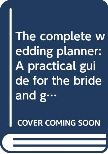 9780446373227: The complete wedding planner: A practical guide for the bride and groom
