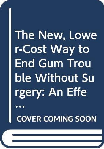 9780446373487: The New, Lower-Cost Way to End Gum Trouble Without Surgery: An Effective Periodontal Program Based on Minutes-a-Day Home Care