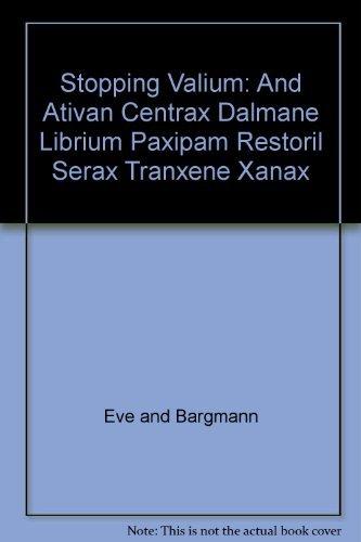 9780446375825: Stopping Valium, and Ativan, Centrax, Dalmane, Librium, Paxipam, Restoril, Serax, Tranxene, Xanax