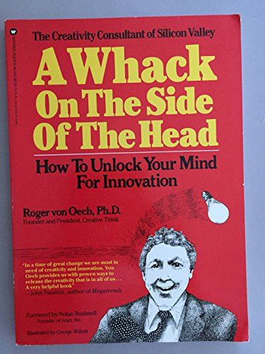 A whack on the side of the head: How to unlock your mind for innovation: Von Oech, Roger