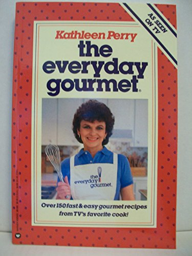 The Everyday Gourmet: Over 150 Fast and: Perry, Kathleen