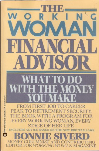The Working Woman Financial Advisor: What to Do With the Money You Make: Siverd, Bonnie