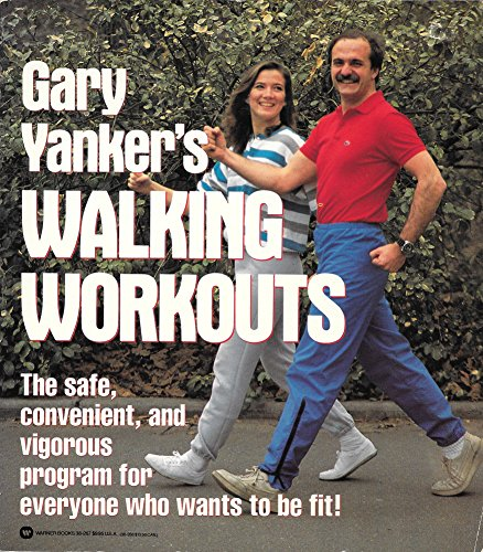 Gary Yanker's Walking workouts: How to use your walking body as the ultimate exercise machine:...