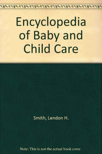 Encyclopedia of Baby and Child Care (0446383368) by Lendon H. Smith