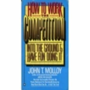 9780446384995: How to Work the Competition into the Ground and Have Fun Doing It: A Proven Program to Raise Your Personal Productivity