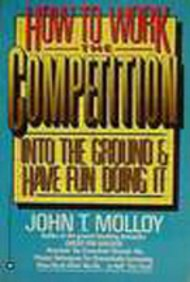 9780446384995: How to Work the Competition Into the Ground