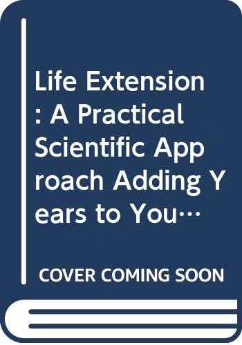 9780446385039: Life Extension: A Practical Scientific Approach Adding Years to Your Life and Life to Your Years