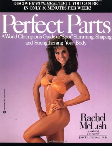 Perfect Parts: A World Champions Guide to Spot Slimming Shaping and Strengthening Your Body: Vedral...