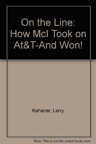 On the Line: How McI Took on At&T-And Won! (0446385506) by Kahaner, Larry