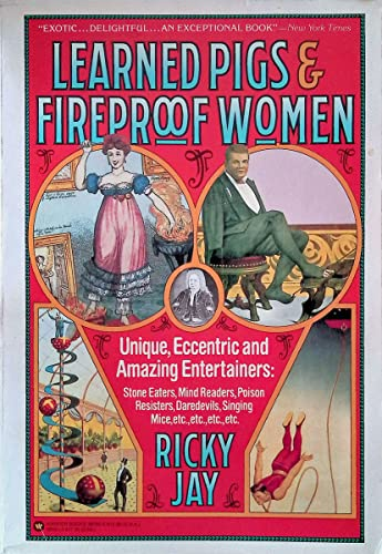 9780446385909: Learned Pigs & Fireproof Women: Unique, Eccentric and Amazing Entertainers: Stone Eaters, Mind Readers, Poison Resisters, Daredevils, Singing Mice, etc.