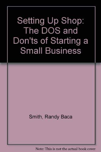 9780446386289: Setting Up Shop: The Do's and Don'ts of Starting a Small Business