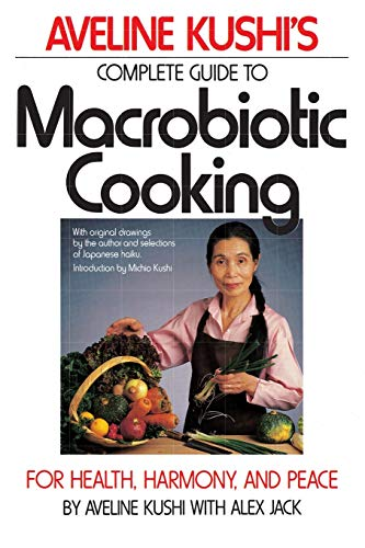 9780446386340: Aveline Kushi's Complete Guide to Macrobiotic Cooking: For Health, Harmony, and Peace