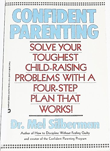 Confident Parenting: Solve Your Toughest Child-Rearing Problems With a Four-Step Plan That Works!: ...