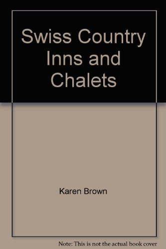 Swiss Country Inns and Chalets (Karen Brown's Switzerland: Exceptional Places to Stay & Itineraries) (0446388165) by Karen Brown