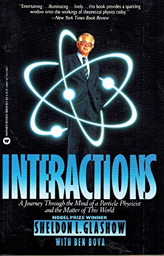 Interactions: A Journey Through the Mind of A Particle Physicist and the Matter of This World (0446389463) by Bova, Ben; Glashow, Dr. Sheldon
