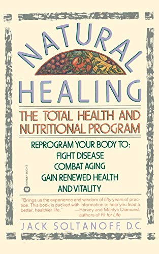 9780446390224: Natural Healing: The Total Health and Nutritional Program : Reprogram Your Body to Fight Disease, Combat Aging, Gain Renewed Health and Vitality