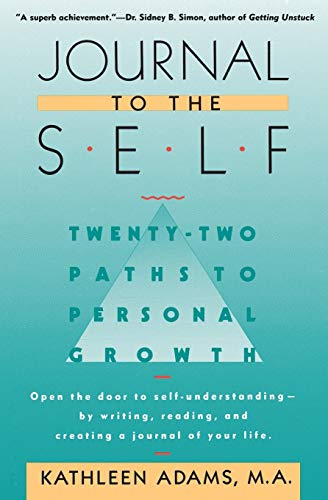 9780446390385: Journal to the Self: Twenty-Two Paths to Personal Growth - Open the Door to Self-Understanding by Writing, Reading, and Creating a Journal of Your Life