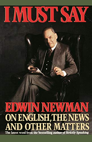 9780446390996: I Must Say: Edwin Newman on English, the News, and Other Matters
