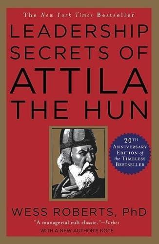 Leadership Secrets of Attila the Hun: Roberts, Wess
