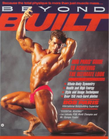 9780446391467: Beyond Built: Bob Paris' Guide to Achieving the Ultimate Look