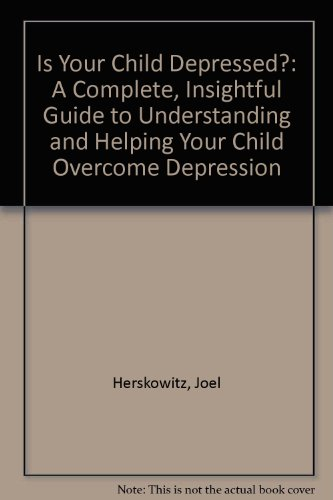 9780446391603: Is Your Child Depressed?: A Complete, Insightful Guide to Understanding and Helping Your Child Overcome Depression