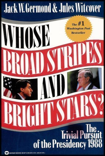9780446391870: Whose Broad Stripes and Bright Stars?: The Trivial Pursuit of the Presidency 1988