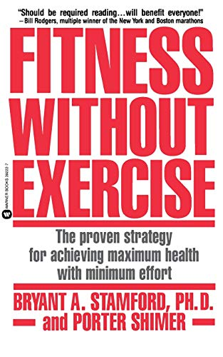9780446392228: Fitness Without Exercise: The Proven Strategy for Achieving Maximum Health with Minimum Effort