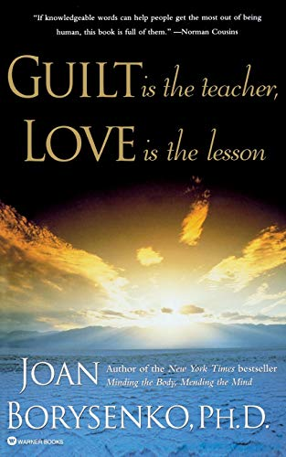 Guilt is the Teacher, Love is the Lesson: Borysenko, Joan