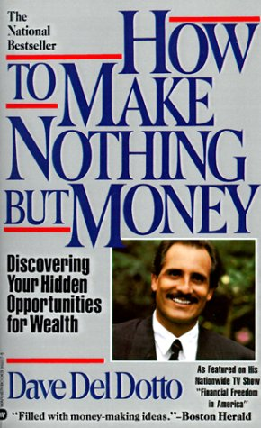 How to Make Nothing But Money: Discovering: del Dotto, Dave