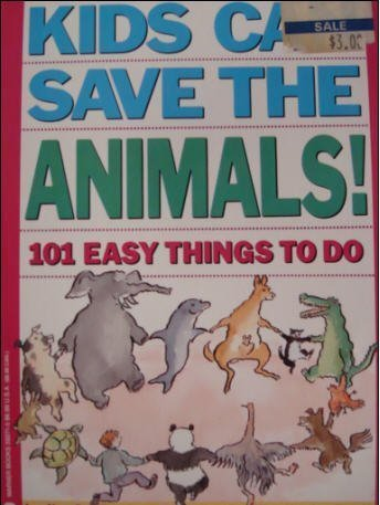 Kids Can Save the Animals: 101 Easy Things to Do: Newkirk, Ingrid