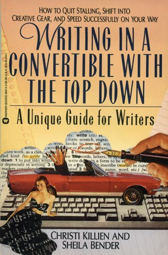 Writing in a Convertible With the Top Down: A Unique Guide for Writers: Killien, Christi; Bender, ...