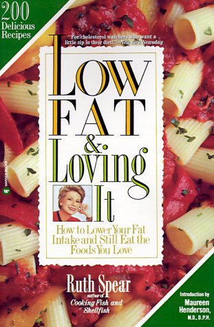 Low Fat & Loving It: How to Lower Your Fat Intake and Still Eat the Foods You Love: Spear, Ruth...
