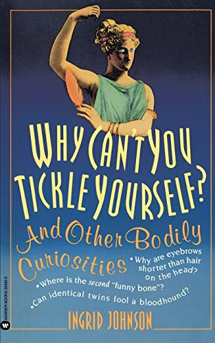 Why Can't You Tickle Yourself: And Other Bodily Curiosities: Johnson, Ingrid