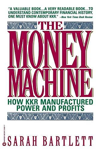 The Money Machine: How KKR Manufactured Power and Profits: Sarah Bartlett