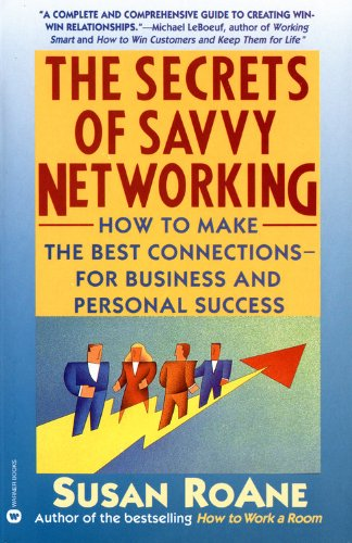 The Secrets of Savvy Networking: How to Make the Best Connections for Business and Personal Success...