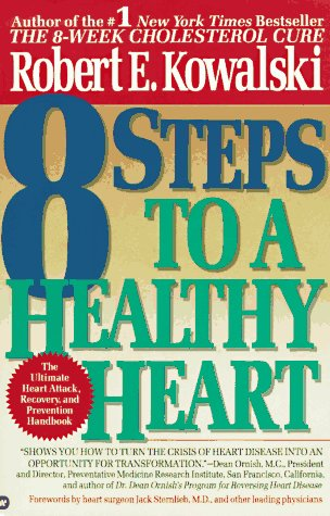 9780446394581: 8 Steps to a Healthy Heart: The Complete Guide to Heart Disease Prevention and Recovery from Heart Attack and Bypass Surgery