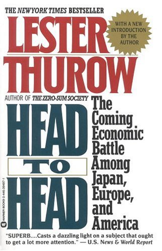 9780446394970: Head to Head: The Coming Economic Battle Among Japan, Europe, and America