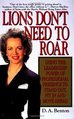 Lions Don't Need to Roar: Using the Leadership Power of Personal Presence to Stand Out, Fit in an...