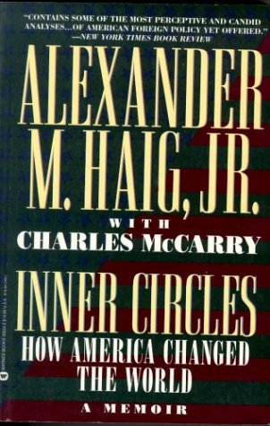 Inner Circles : How America Changed the: Haig, Alexander M.,