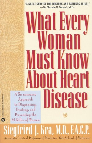 What Every Woman Must Know About Heart Disease: A No-nonsense Approach to Diagnosing, Treating, and...