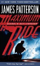 Maximum Ride: School's Out-Forever (Maximum Ride, Volume: James Patterson