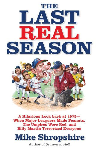 The Last Real Season: A Hilarious Look Back at 1975 - When Major Leaguers Made Peanuts, the Umpires...