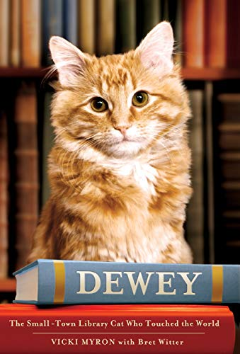 Dewey: The Small-Town Library Cat Who Touched the World: Myron, Vicki, Witter, Bret