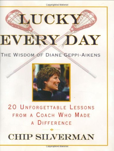 Lucky Every Day, the Wisdom of Diane Geppi-Aikens, 20 Unforgettable Lessons from a Coach Who Made...