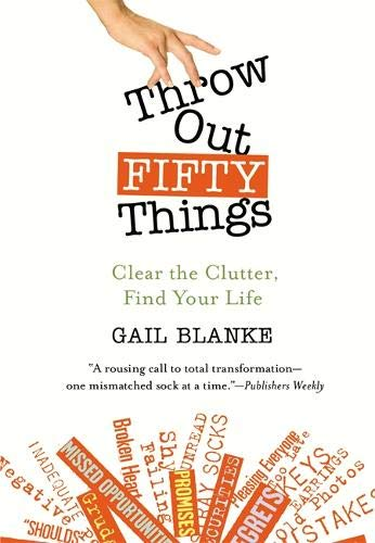 9780446505789: Throw Out Fifty Things: Let Go of Your Clutter and Grab Hold of Your Life